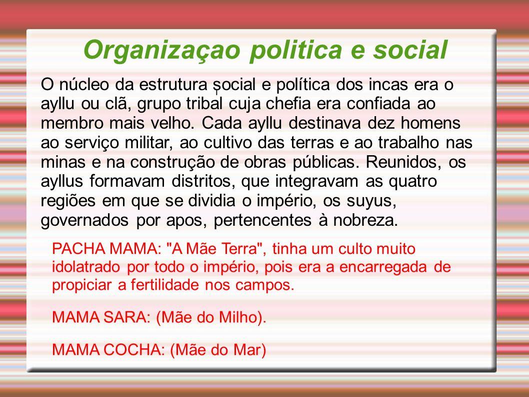 Organizaçao politica e social l O núcleo da estrutura social e política dos incas era o ayllu ou clã, grupo tribal cuja chefia era confiada ao membro