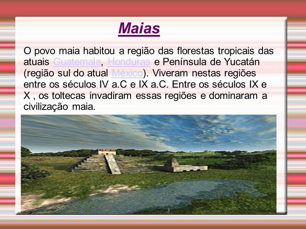 Maias O povo maia habitou a região das florestas tropicais das atuais Guatemala, Honduras e Península de Yucatán (região sul do atual México). Viveram