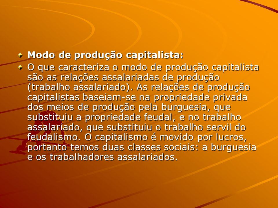 Modo de produção capitalista: O que caracteriza o modo de produção capitalista são as relações assalariadas de produção (trabalho assalariado). As rel