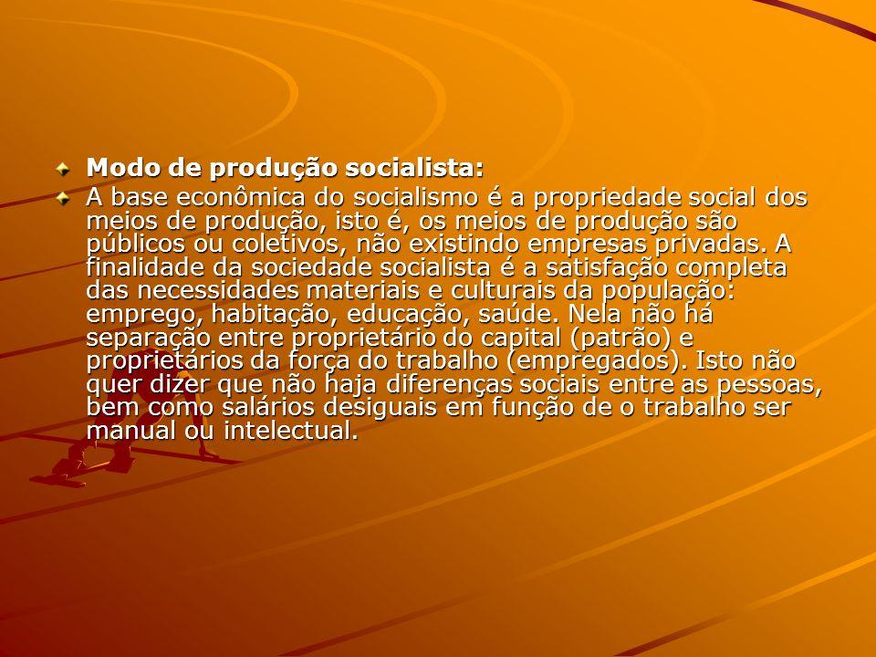 Modo de produção socialista: A base econômica do socialismo é a propriedade social dos meios de produção, isto é, os meios de produção são públicos ou