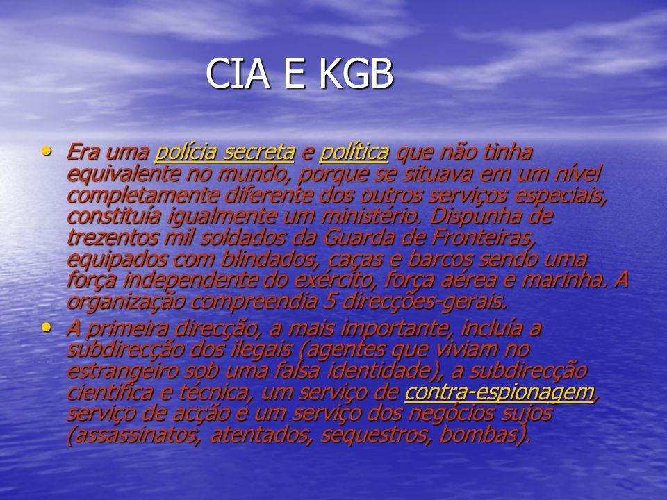 CIA E KGB CIA E KGB Era uma polícia secreta e política que não tinha equivalente no mundo, porque se situava em um nível completamente diferente dos outros serviços especiais, constituía igualmente um ministério.