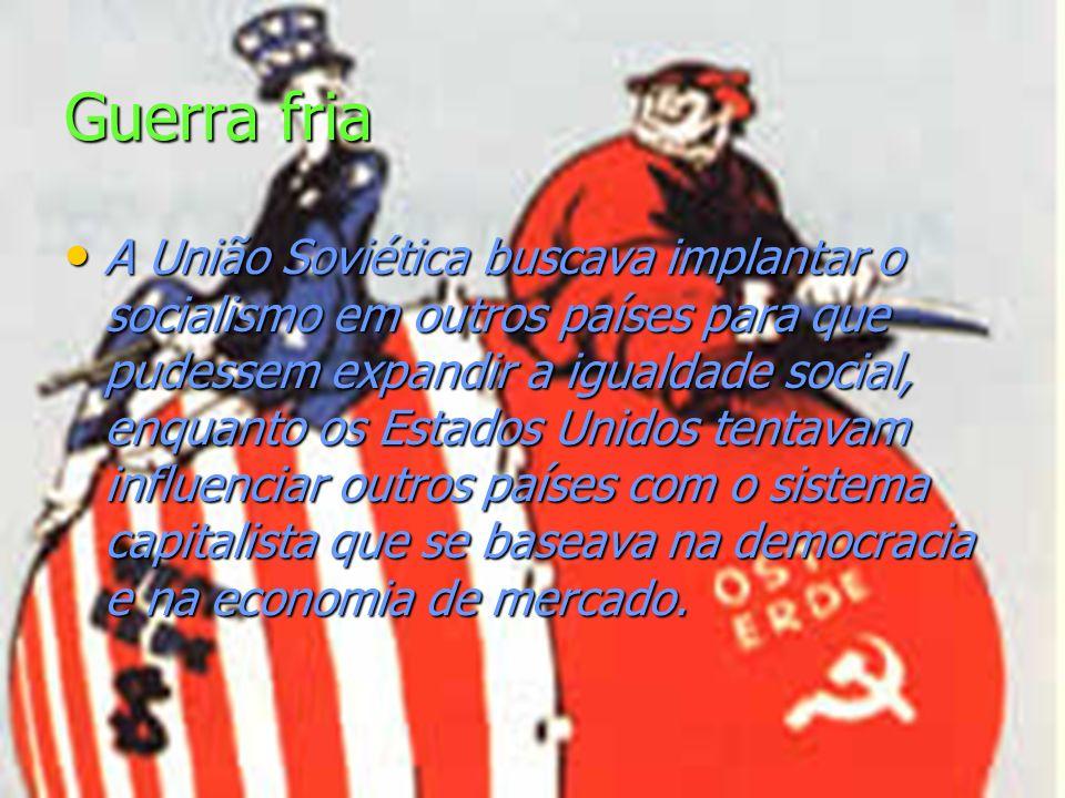 Guerra fria A União Soviética buscava implantar o socialismo em outros países para que pudessem expandir a igualdade social, enquanto os Estados Unidos tentavam influenciar outros países com o sistema capitalista que se baseava na democracia e na economia de mercado.