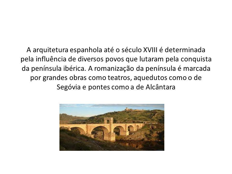 A arquitetura espanhola até o século XVIII é determinada pela influência de diversos povos que lutaram pela conquista da península ibérica. A romaniza