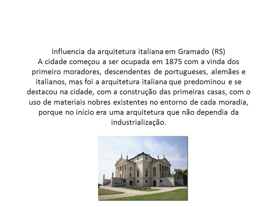 Influencia da arquitetura italiana em Gramado (RS) A cidade começou a ser ocupada em 1875 com a vinda dos primeiro moradores, descendentes de portugue