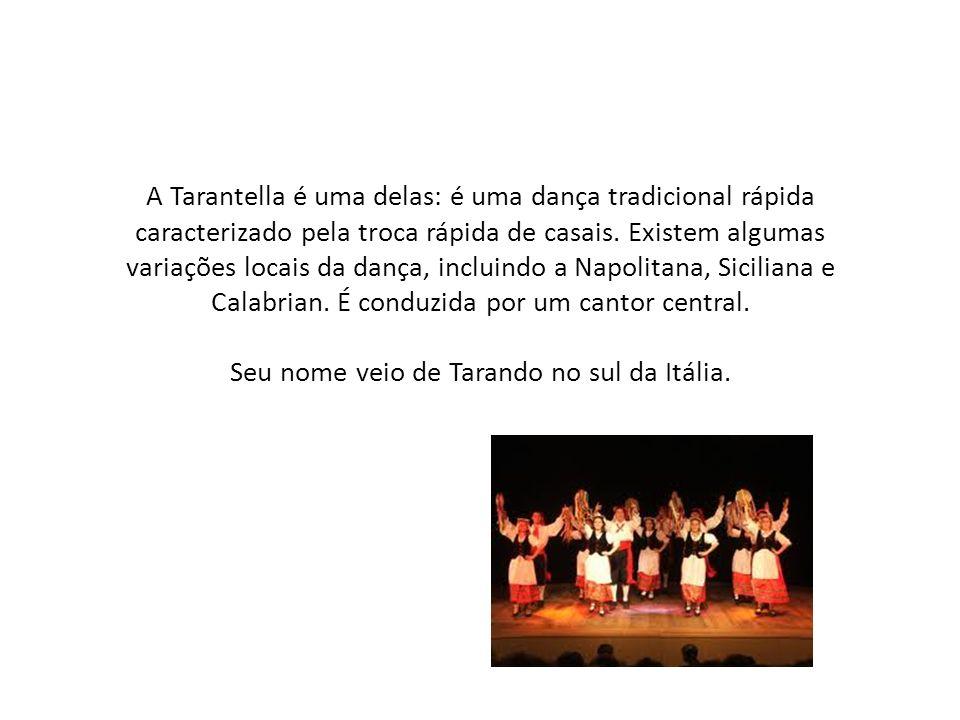 A Tarantella é uma delas: é uma dança tradicional rápida caracterizado pela troca rápida de casais. Existem algumas variações locais da dança, incluin
