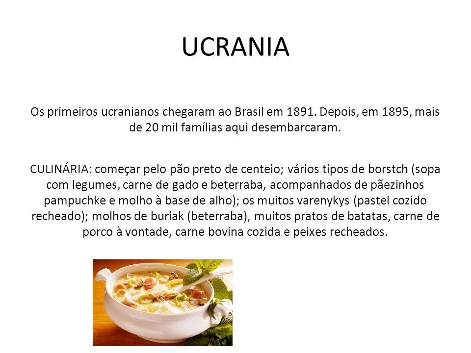 UCRANIA Os primeiros ucranianos chegaram ao Brasil em 1891. Depois, em 1895, mais de 20 mil famílias aqui desembarcaram. CULINÁRIA: começar pelo pão p