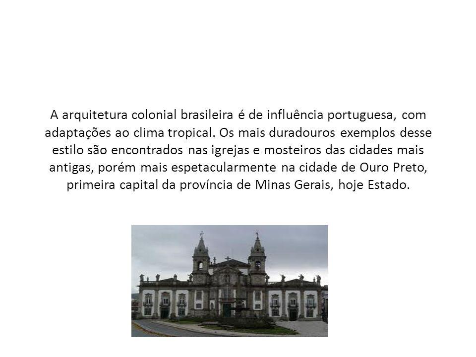 A arquitetura colonial brasileira é de influência portuguesa, com adaptações ao clima tropical. Os mais duradouros exemplos desse estilo são encontrad