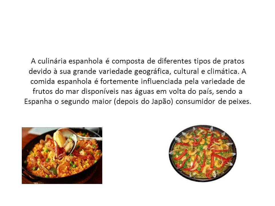 A culinária espanhola é composta de diferentes tipos de pratos devido à sua grande variedade geográfica, cultural e climática. A comida espanhola é fo