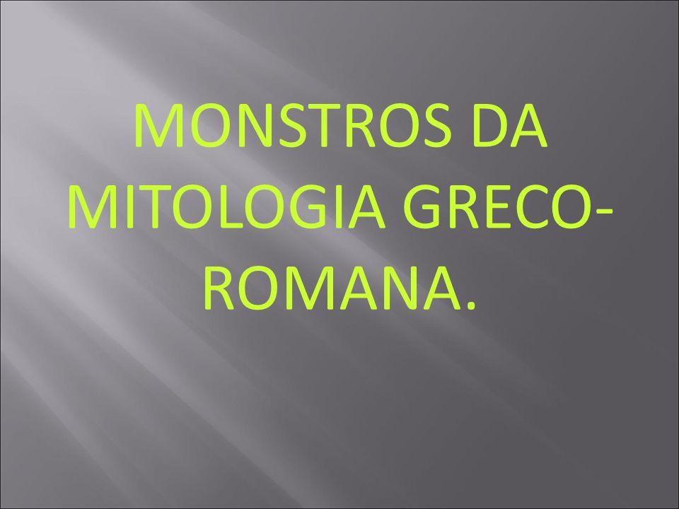 MONSTROS DA MITOLOGIA GRECO- ROMANA.