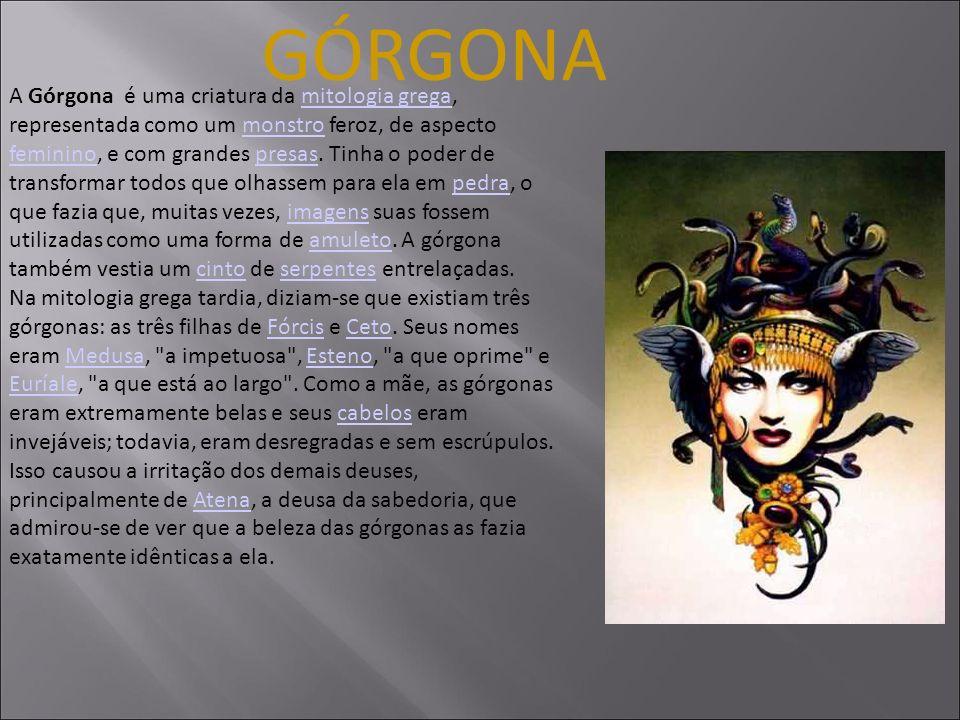 GÓRGONA A Górgona é uma criatura da mitologia grega, representada como um monstro feroz, de aspecto feminino, e com grandes presas. Tinha o poder de t