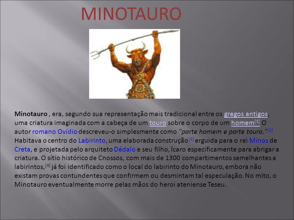 MINOTAURO Minotauro, era, segundo sua representação mais tradicional entre os gregos antigos, uma criatura imaginada com a cabeça de um touro sobre o