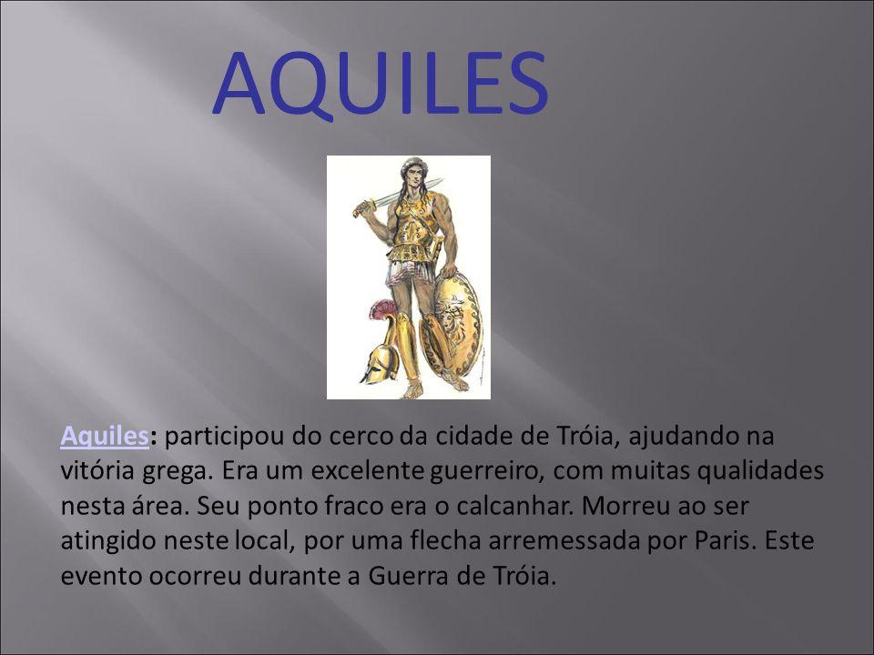 AQUILES AquilesAquiles: participou do cerco da cidade de Tróia, ajudando na vitória grega. Era um excelente guerreiro, com muitas qualidades nesta áre