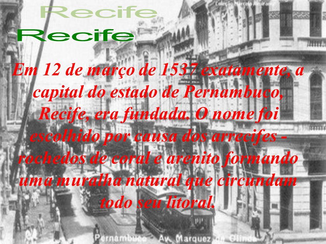 Em 12 de março de 1537 exatamente, a capital do estado de Pernambuco, Recife, era fundada.