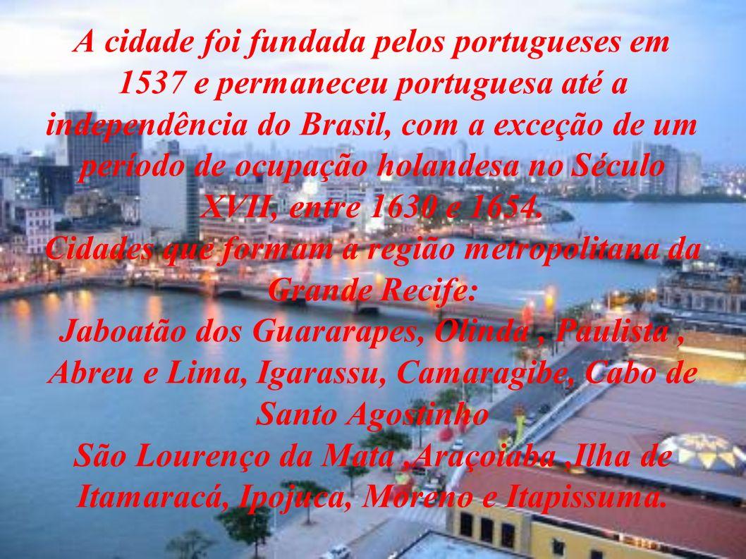 A cidade foi fundada pelos portugueses em 1537 e permaneceu portuguesa até a independência do Brasil, com a exceção de um período de ocupação holandesa no Século XVII, entre 1630 e 1654.