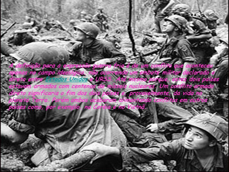 A definição para a expressão guerra fria é de um conflito que aconteceu apenas no campo ideológico, não ocorrendo um embate militar declarado e direto entre Estados Unidos e URSS.