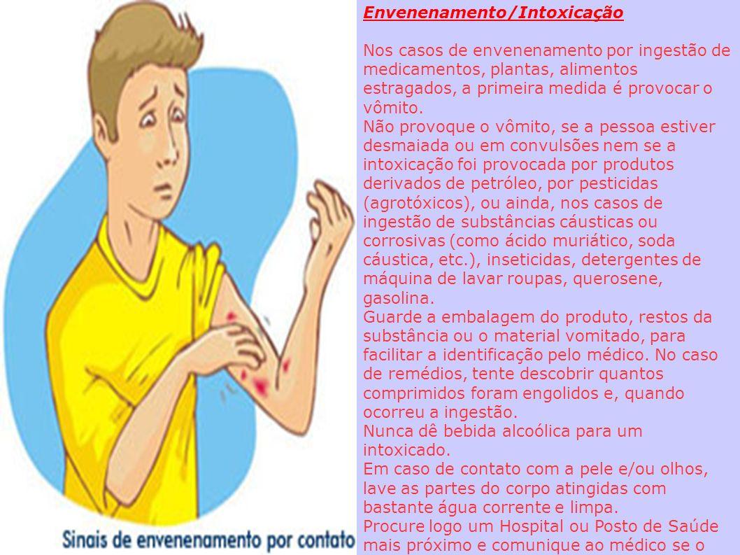 Envenenamento/Intoxicação Nos casos de envenenamento por ingestão de medicamentos, plantas, alimentos estragados, a primeira medida é provocar o vômit