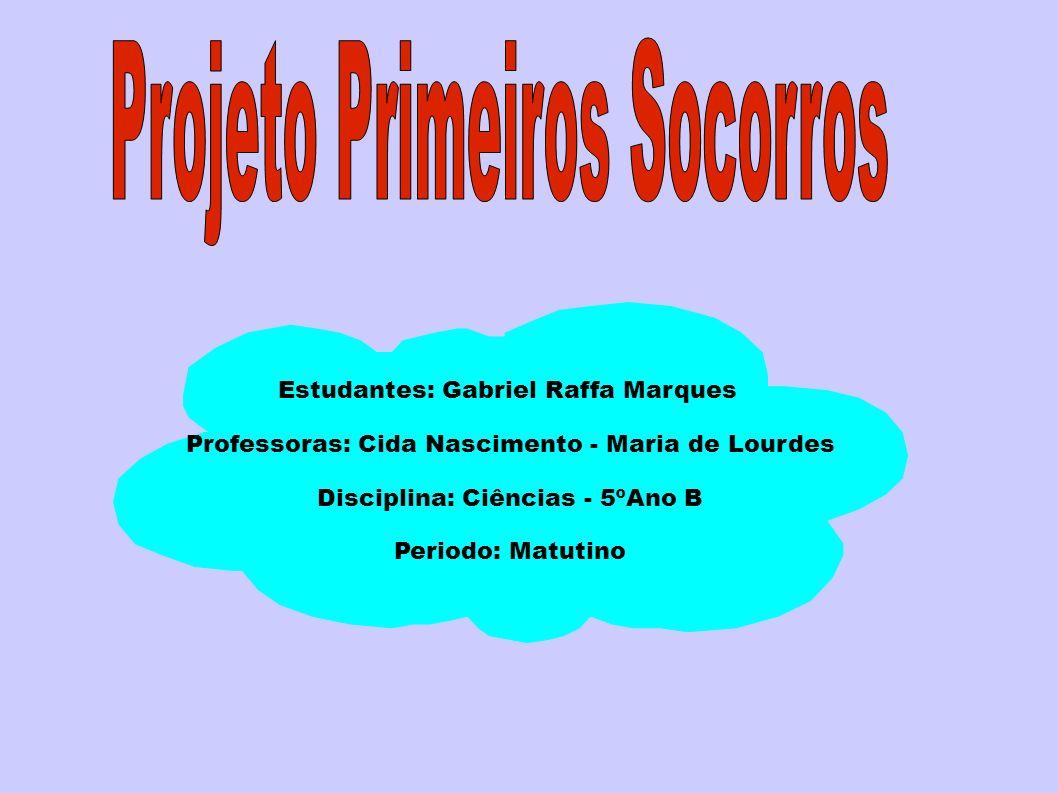 Estudantes: Gabriel Raffa Marques Professoras: Cida Nascimento - Maria de Lourdes Disciplina: Ciências - 5ºAno B Periodo: Matutino
