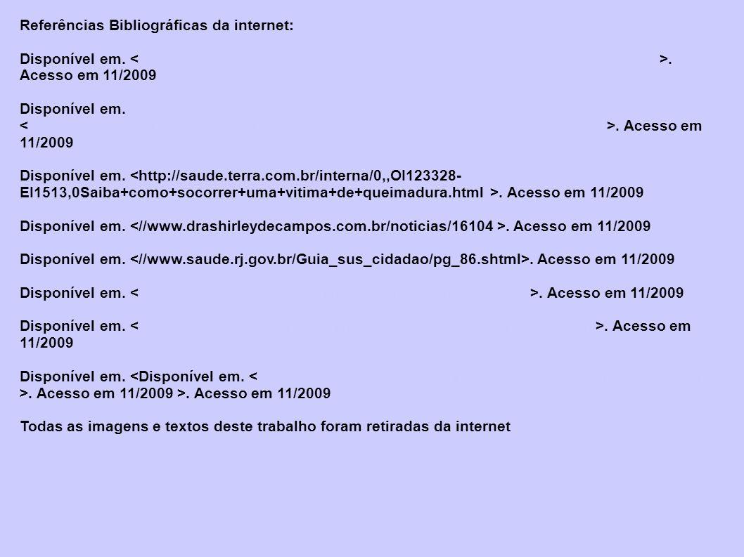 Referências Bibliográficas da internet: Disponível em.. Acesso em 11/2009http://www.topgyn.com.br/conso13/primeiros_socorros/conso13a82.php Disponível