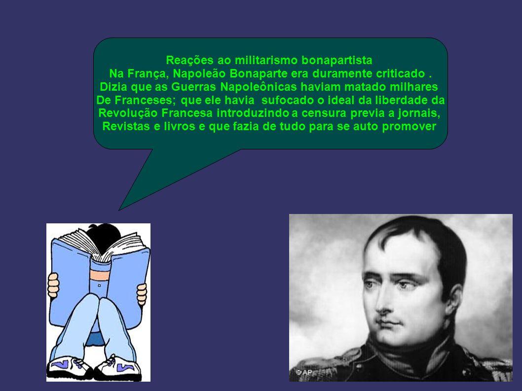 Reações ao militarismo bonapartista Na França, Napoleão Bonaparte era duramente criticado.