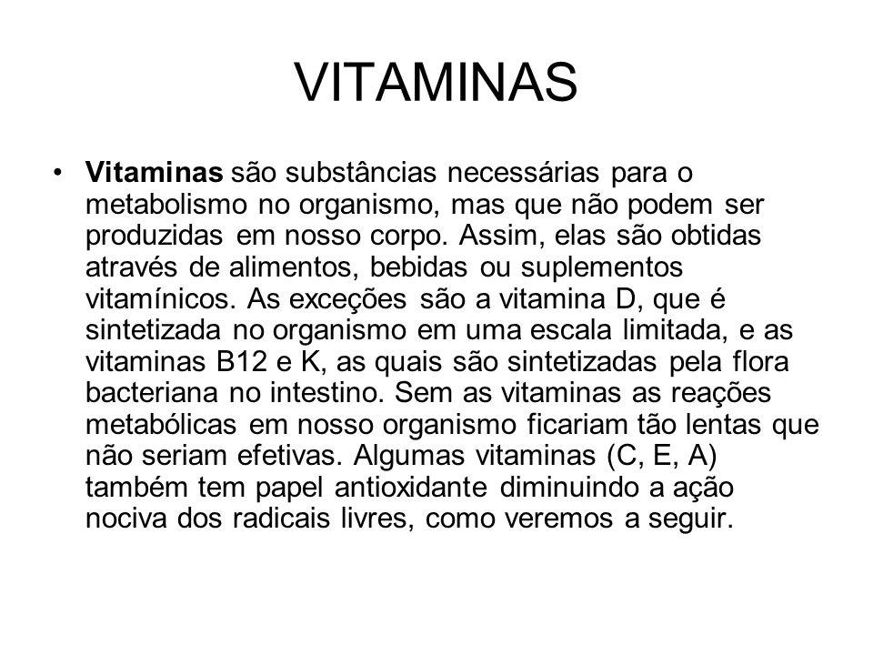 VITAMINAS Vitaminas são substâncias necessárias para o metabolismo no organismo, mas que não podem ser produzidas em nosso corpo. Assim, elas são obti