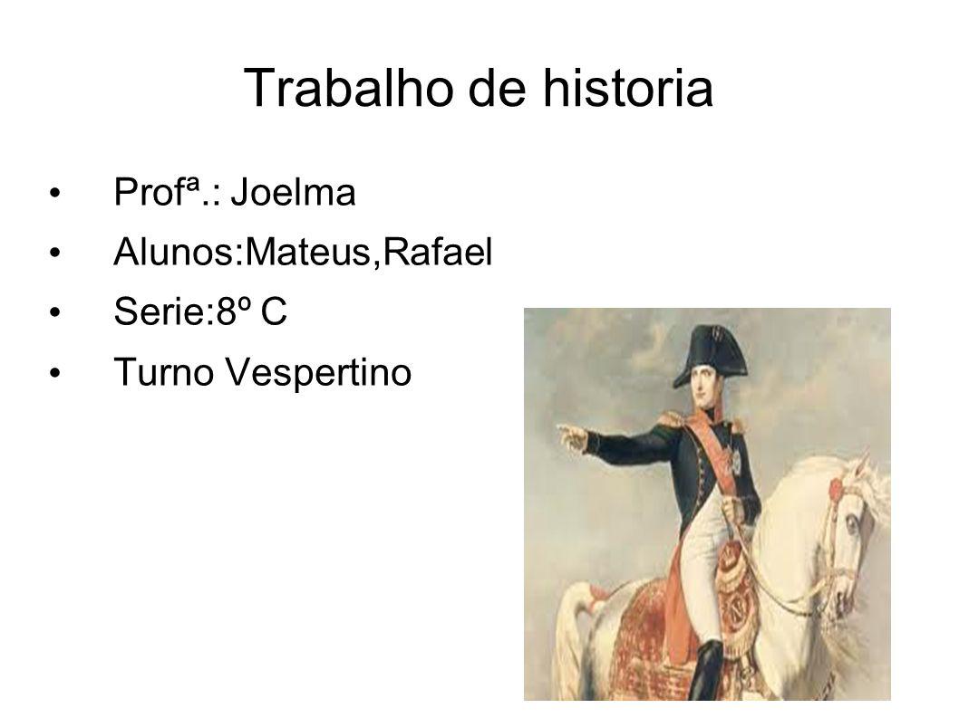 Trabalho de historia Profª.: Joelma Alunos:Mateus,Rafael Serie:8º C Turno Vespertino