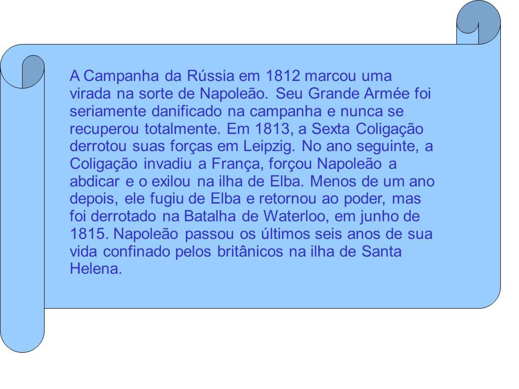 A Campanha da Rússia em 1812 marcou uma virada na sorte de Napoleão. Seu Grande Armée foi seriamente danificado na campanha e nunca se recuperou total