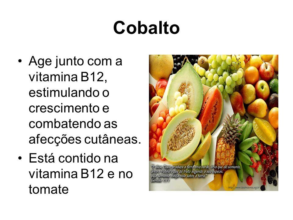 Cobalto Age junto com a vitamina B12, estimulando o crescimento e combatendo as afecções cutâneas. Está contido na vitamina B12 e no tomate