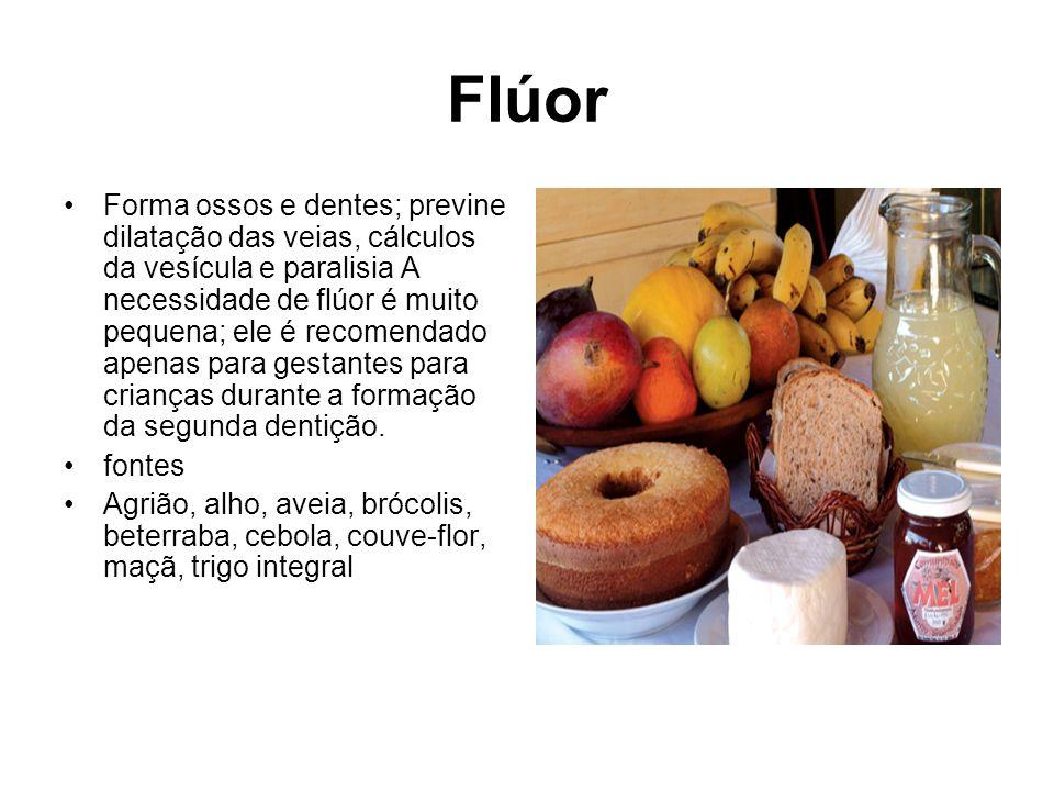 Flúor Forma ossos e dentes; previne dilatação das veias, cálculos da vesícula e paralisia A necessidade de flúor é muito pequena; ele é recomendado ap