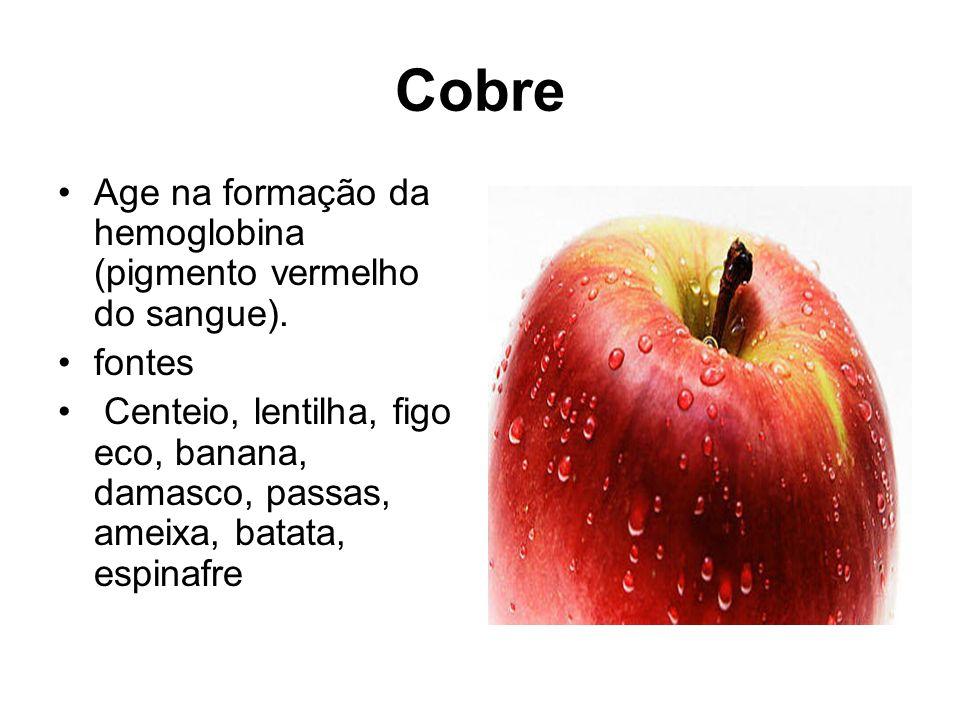 Cobre Age na formação da hemoglobina (pigmento vermelho do sangue). fontes Centeio, lentilha, figo eco, banana, damasco, passas, ameixa, batata, espin
