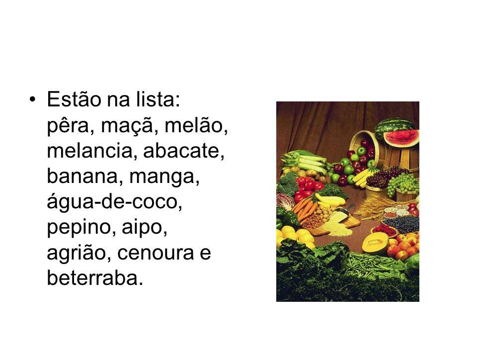 Estão na lista: pêra, maçã, melão, melancia, abacate, banana, manga, água-de-coco, pepino, aipo, agrião, cenoura e beterraba.