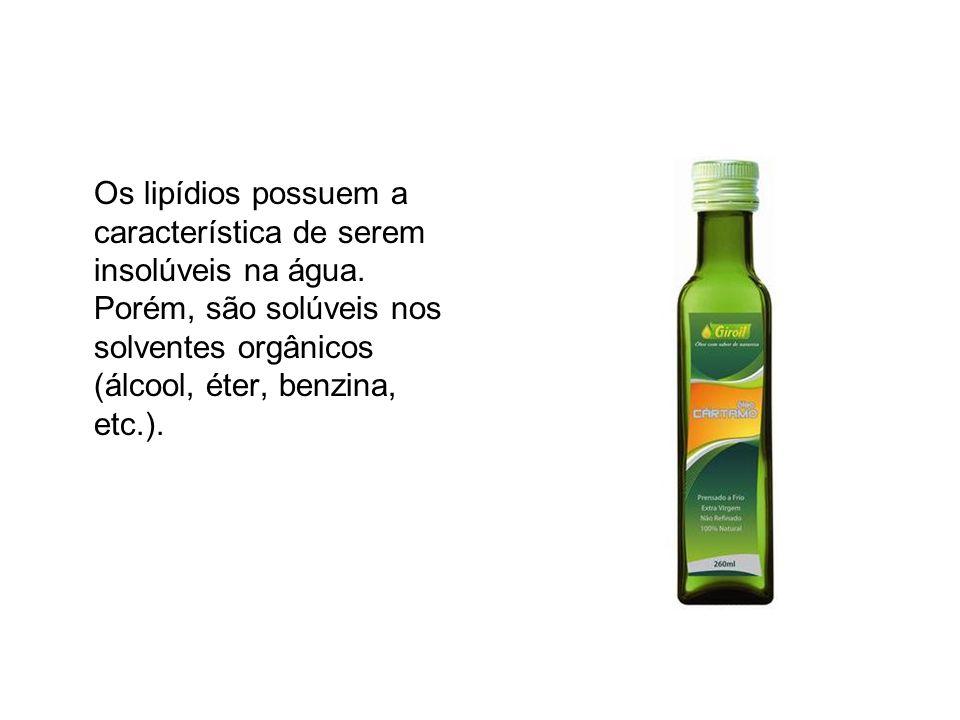 Os lipídios possuem a característica de serem insolúveis na água. Porém, são solúveis nos solventes orgânicos (álcool, éter, benzina, etc.).