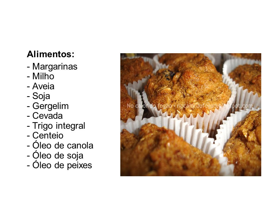Alimentos: - Margarinas - Milho - Aveia - Soja - Gergelim - Cevada - Trigo integral - Centeio - Óleo de canola - Óleo de soja - Óleo de peixes