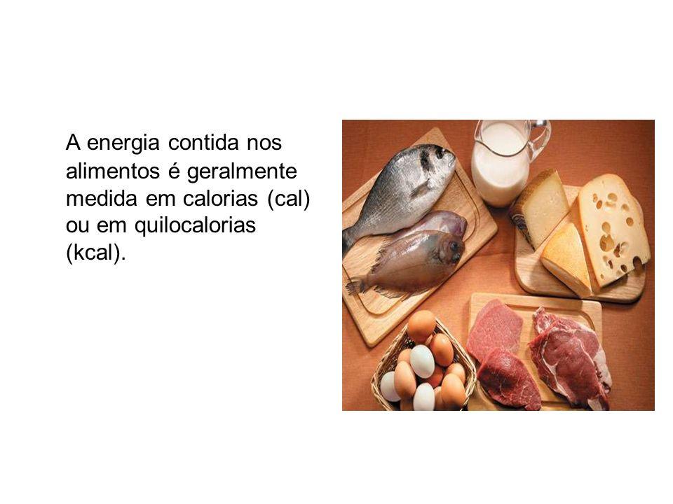 A energia contida nos alimentos é geralmente medida em calorias (cal) ou em quilocalorias (kcal).
