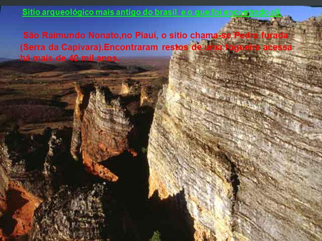 Sitio arqueológico mais antigo do brasil e o que foi encontrado ali. São Raimundo Nonato,no Piauí, o sitio chama-se Pedra furada (Serra da Capivara).E