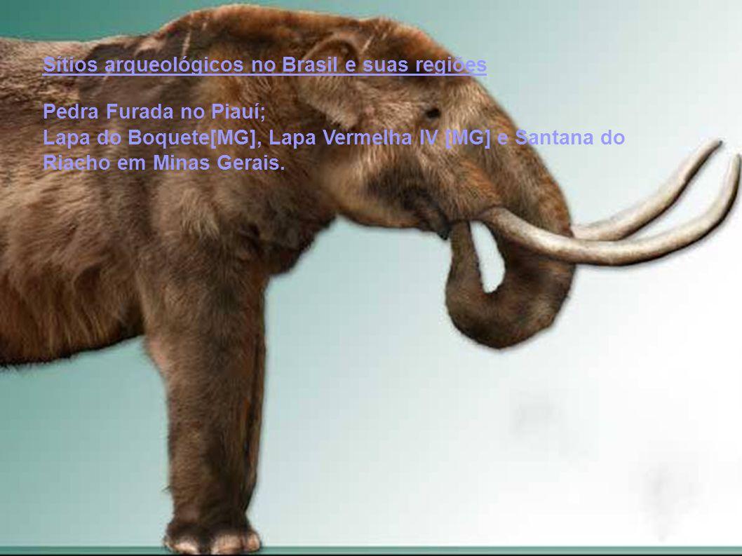 Sítios arqueológicos no Brasil e suas regiões Pedra Furada no Piauí; Lapa do Boquete[MG], Lapa Vermelha IV [MG] e Santana do Riacho em Minas Gerais.