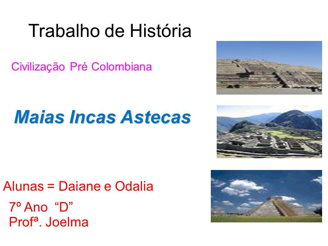 Civilização pré Colombiana Antes da chegada dos europeus ao continente americano, duas grandes civilizações já se estabeleciam em diversas localidades dos territórios do Novo Mundo: as civilizações meso-americanas (astecas e maias) e as civilizações andinas (incas).