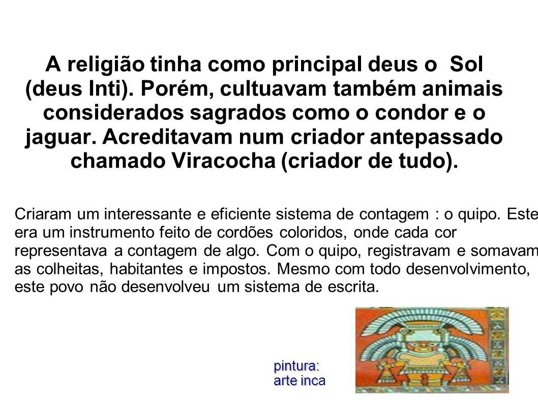 A religião tinha como principal deus o Sol (deus Inti). Porém, cultuavam também animais considerados sagrados como o condor e o jaguar. Acreditavam nu