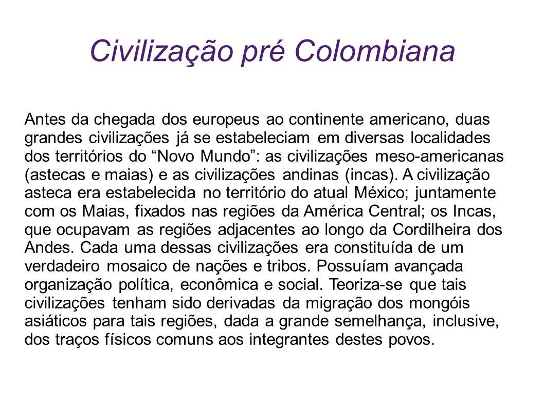 Civilização pré Colombiana Antes da chegada dos europeus ao continente americano, duas grandes civilizações já se estabeleciam em diversas localidades