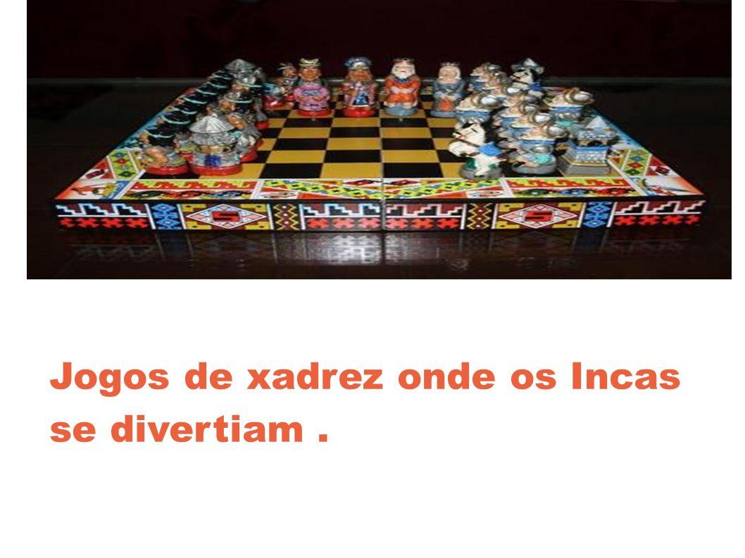 Jogos de xadrez onde os Incas se divertiam.