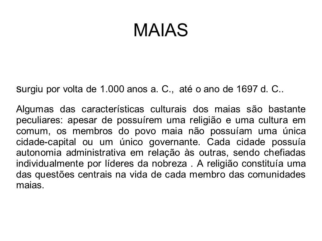 MAIAS s urgiu por volta de 1.000 anos a. C., até o ano de 1697 d. C.. Algumas das características culturais dos maias são bastante peculiares: apesar