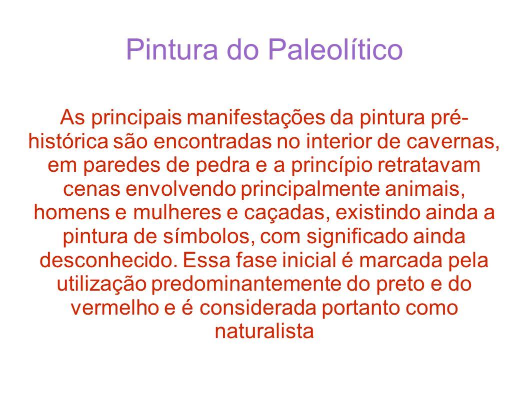 Pintura do Paleolítico As principais manifestações da pintura pré- histórica são encontradas no interior de cavernas, em paredes de pedra e a princípi