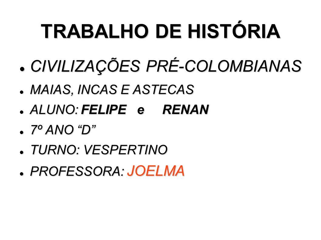 TRABALHO DE HISTÓRIA CIVILIZAÇÕES PRÉ-COLOMBIANAS CIVILIZAÇÕES PRÉ-COLOMBIANAS MAIAS, INCAS E ASTECAS MAIAS, INCAS E ASTECAS ALUNO: FELIPE e RENAN ALU