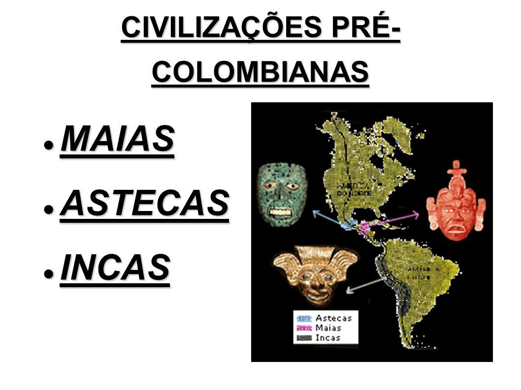 CIVILIZAÇÕES PRÉ- COLOMBIANAS MAIAS MAIAS ASTECAS ASTECAS INCAS INCAS