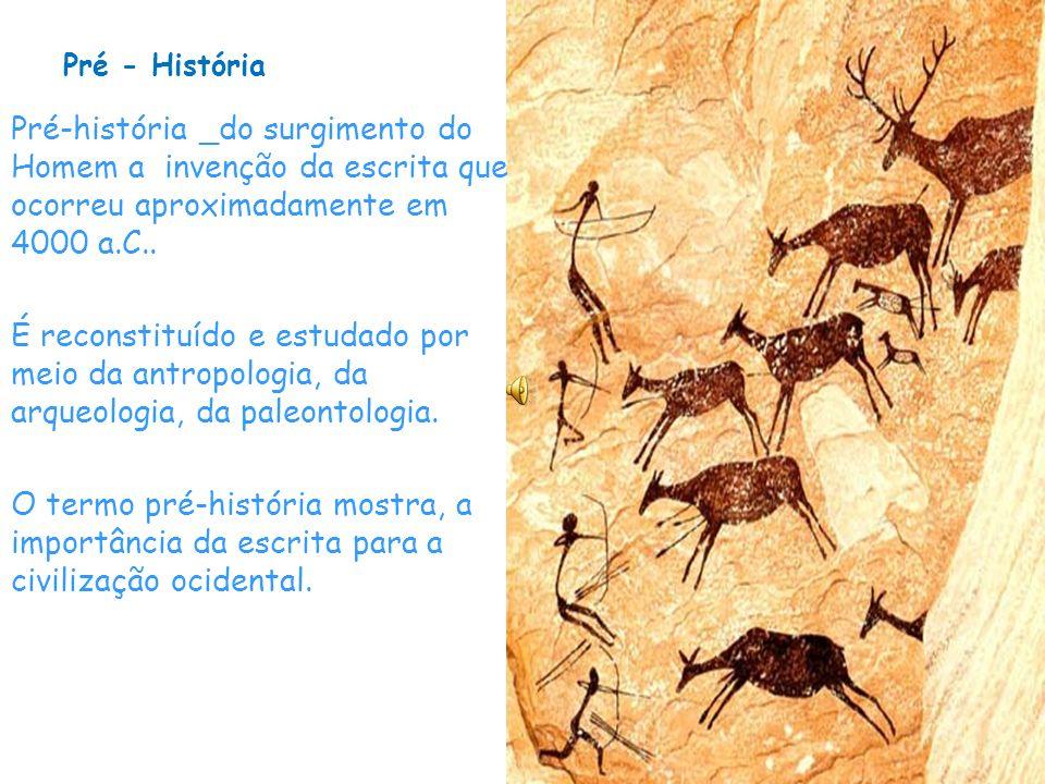 Pré - História Pré-história _do surgimento do Homem a invenção da escrita que ocorreu aproximadamente em 4000 a.C.. É reconstituído e estudado por mei