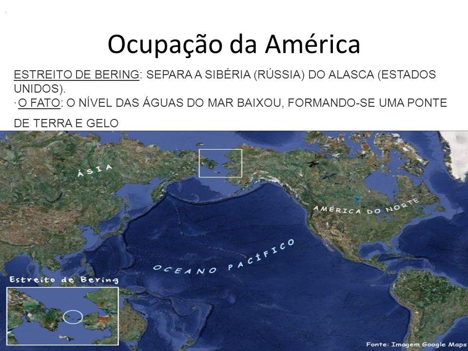 Ocupação da América · ESTREITO DE BERING: SEPARA A SIBÉRIA (RÚSSIA) DO ALASCA (ESTADOS UNIDOS). · O FATO: O NÍVEL DAS ÁGUAS DO MAR BAIXOU, FORMANDO-SE