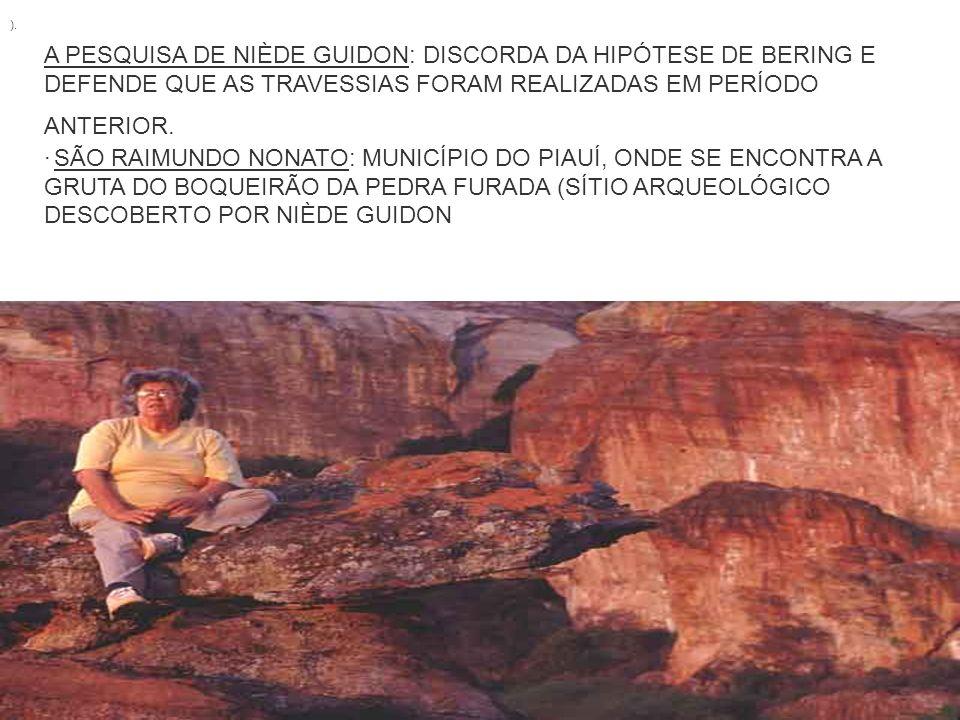 ). A PESQUISA DE NIÈDE GUIDON: DISCORDA DA HIPÓTESE DE BERING E DEFENDE QUE AS TRAVESSIAS FORAM REALIZADAS EM PERÍODO ANTERIOR. · SÃO RAIMUNDO NONATO: