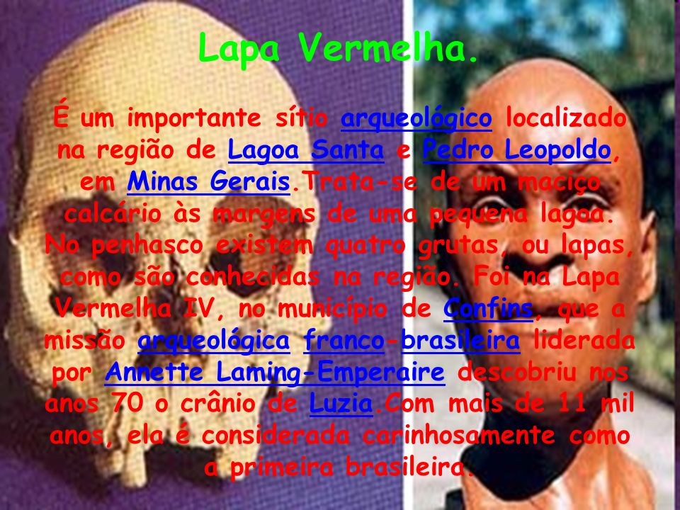 Lapa Vermelha. É um importante sítio arqueológico localizado na região de Lagoa Santa e Pedro Leopoldo, em Minas Gerais.Trata-se de um maciço calcário