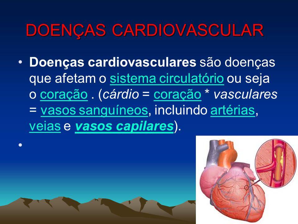 DOENÇAS CARDIOVASCULAR Doenças cardiovasculares são doenças que afetam o sistema circulatório ou seja o coração. (cárdio = coração * vasculares = vaso