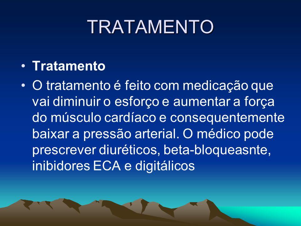 TRATAMENTO Tratamento O tratamento é feito com medicação que vai diminuir o esforço e aumentar a força do músculo cardíaco e consequentemente baixar a