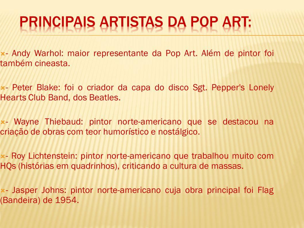 Os artistas deste movimento buscaram inspiração na cultura de massas para criar suas obras de arte, aproximando-se e, ao mesmo tempo, criticando de fo